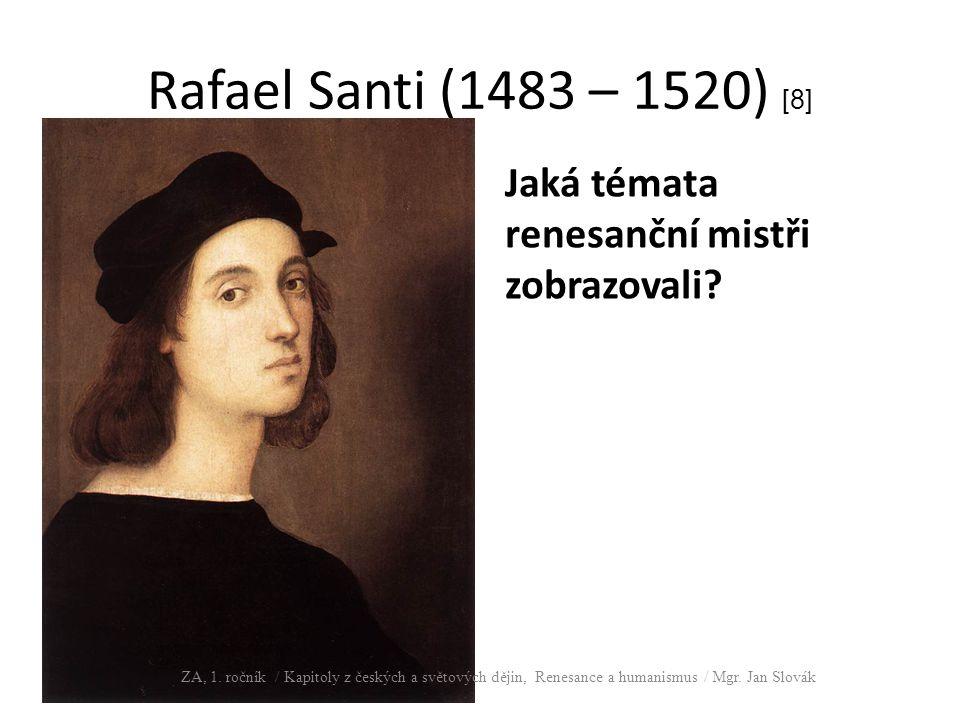 Rafael Santi (1483 – 1520) [8] Jaká témata renesanční mistři zobrazovali